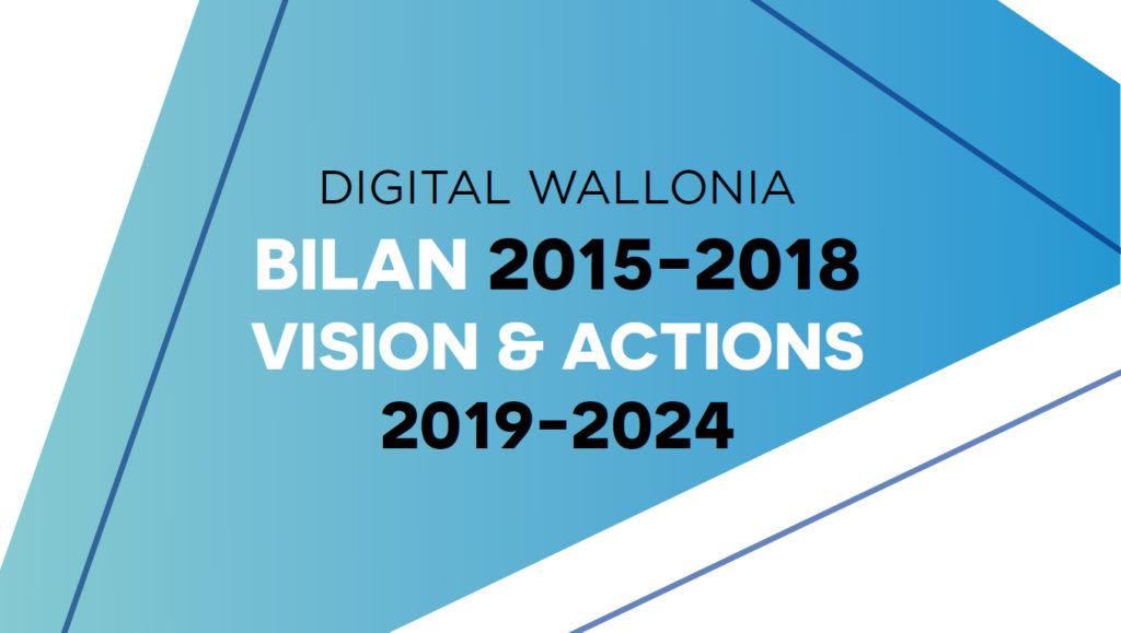 Digital Wallonia. Bilan 2015-2018. Vision et actions 2019-2024